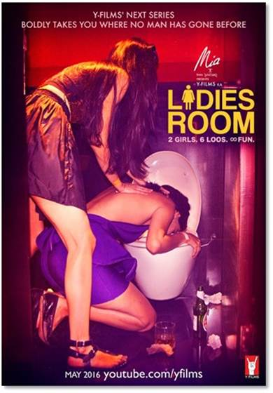 Y-FILMS' NEXT SERIES TO GO BOLDLY WHERE NO MAN HAS GONE BEFORE! LADIES ROOM: a story of 2 girls told in 6 different loos.